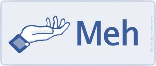 Meh  Facebook Needs This ***   facebook like hand Eh So So Maybe Not and Meh