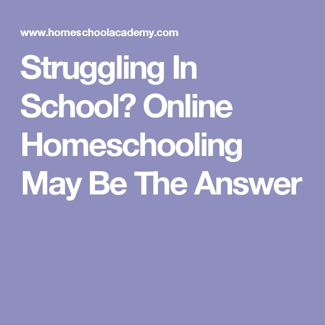Struggling In School? Online Homeschooling May Be The Answer