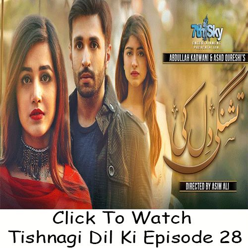 Watch Online Geo TV Drama Tishnagi Dil Ki Episode 28 in High Quality. Watch all Latest and previous episodes of Geo TV Drama Tishnagi Dil Ki online.