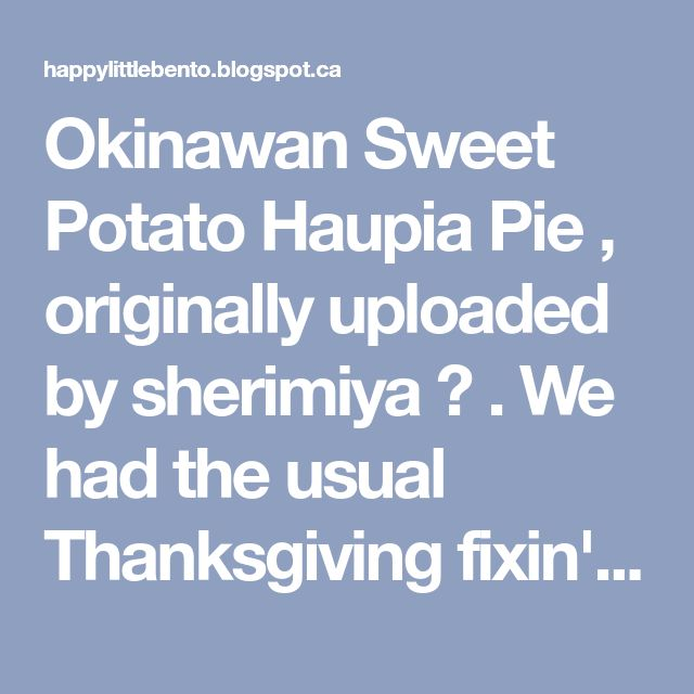 Okinawan Sweet Potato Haupia Pie , originally uploaded by sherimiya ♥ . We had the usual Thanksgiving fixin's this year but the one dish th...
