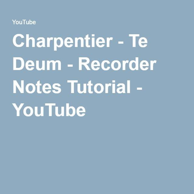 Charpentier - Te Deum - Recorder Notes Tutorial - YouTube