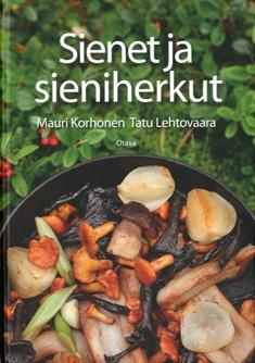 Sienet ja sieniherkut / Mauri Korhonen ja Tatu Lehtovaara ; [valokuvat: Mauri Korhonen, Jukka Heiskanen]