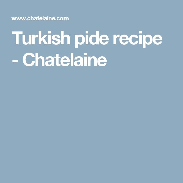 Turkish pide recipe - Chatelaine