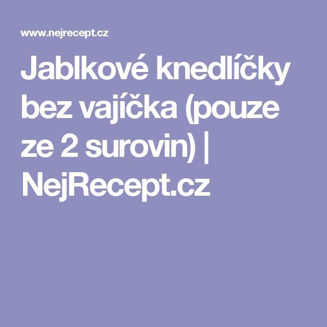 Jablkové knedlíčky bez vajíčka (pouze ze 2 surovin) | NejRecept.cz
