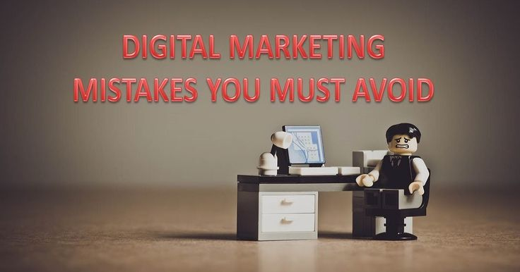 Digital Marketing Mistakes You Must Avoid