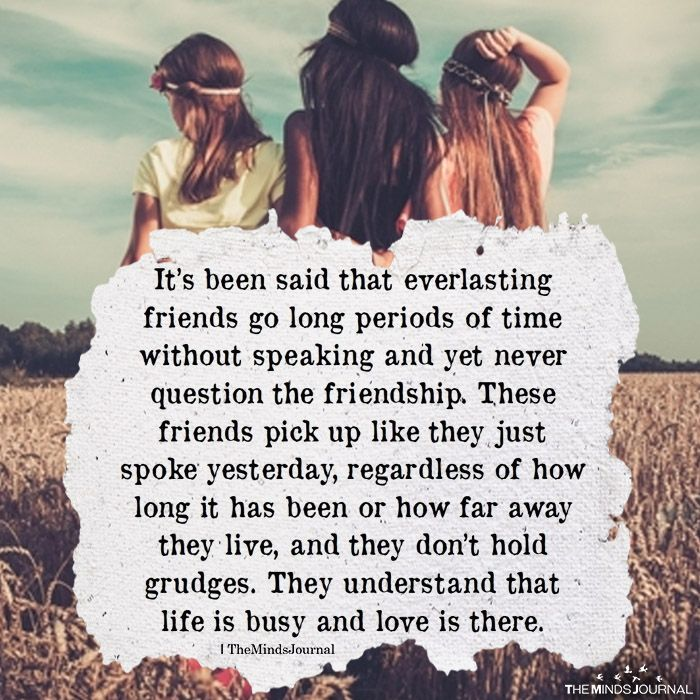 it s been said that everlasting friends go long periods of time