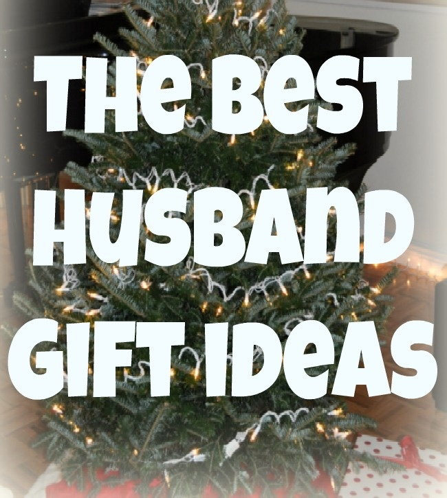The Best Gift Ideas for your Husband - written by a husband!