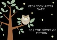 The Power Of Fiction (Pedagogy After Dark Ep.2)