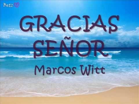 (1) Gracias Señor - MARCOS WITT - YouTube