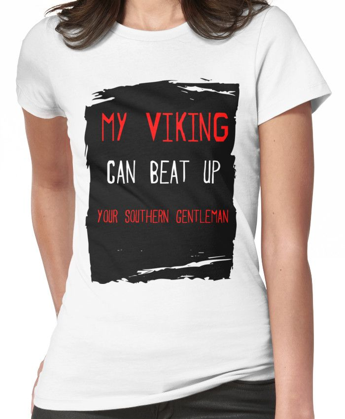 My Viking can beat up your Southern Gentleman Women's T-Shirt