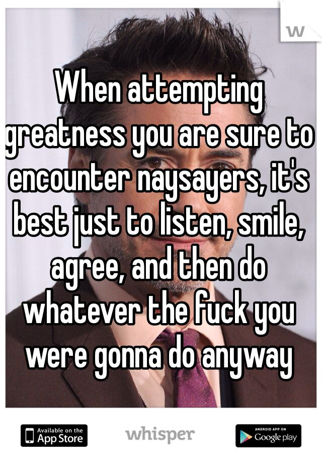 Fuck the naysayers
