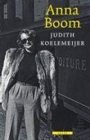 Judith Koelemeijer - Anna Boom.  Het avontuurlijke leven van een Nederlandse vrouw met vele gezichten, beginnend als zij in de zomer van 1942 als 22-jarige op de trein naar Boedapest stapt op reis naar haar veel oudere, getrouwde minnaar.