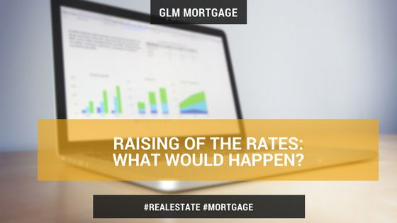Raising Of The Rates: What Would Happen? | GLM Mortgage Group