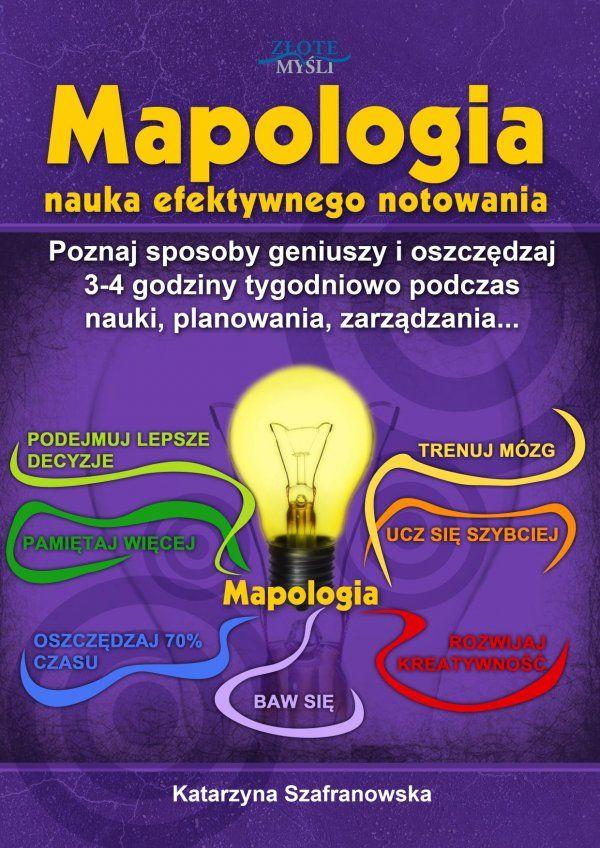 Mapologia / Katarzyna Szafranowska   Dowiedz się jak dzięki technikom mapy myśli wykorzystać cały potencjał swojego umysłu i przyspieszyć swój sukces.
