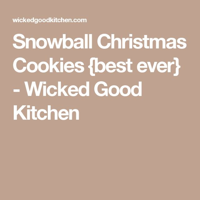 Snowball Christmas Cookies {best ever} - Wicked Good Kitchen
