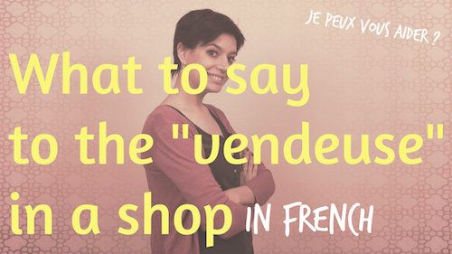What to say to the vendeuse in a shop in France