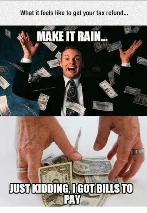 more tax for the poor meme | What It Feels Like to Get Your Tax Refund MAKE IT RAIN ...
