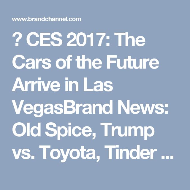 ←CES 2017: The Cars of the Future Arrive in Las VegasBrand News: Old Spice, Trump vs. Toyota, Tinder Pranks CES and More→