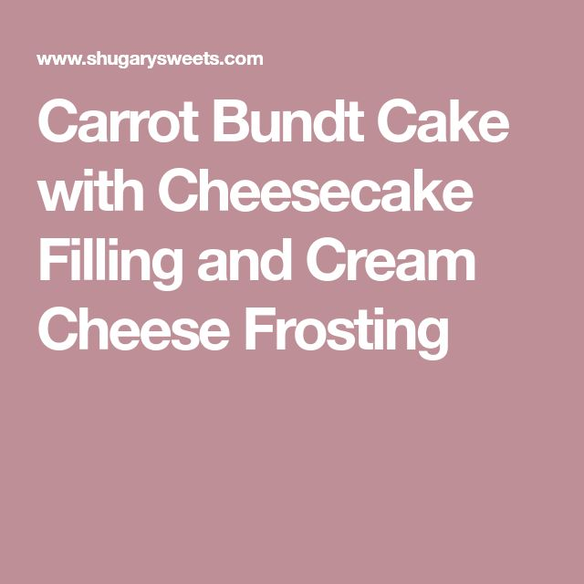 Carrot Bundt Cake with Cheesecake Filling and Cream Cheese Frosting