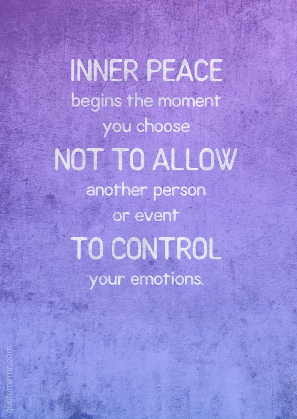 Inner peace begins the moment you choose not to allow another person or event to control your emotions. http://quotemirror.com/s/hf1hc