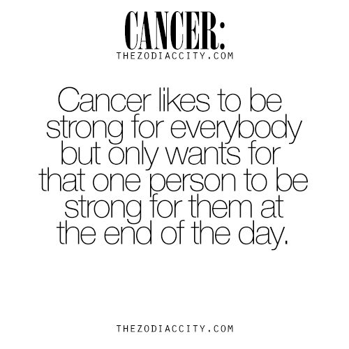 Cancer Zodiac Sign♋ likes to be strong for everybody, but only want one person to be strong for them at the end of the day.