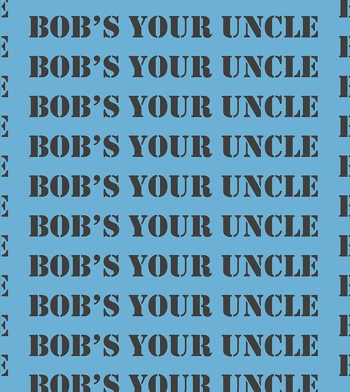 Bob S Your Uncle A Vintage Old English Idiom Meaning Something Is Easy It S All Done You Just Do This And It S All Ok Bob S Your Uncle English Idioms Idioms