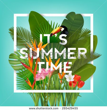 It's Summer Time Typographical Background With Tropical Plants And Flowers - stock vector