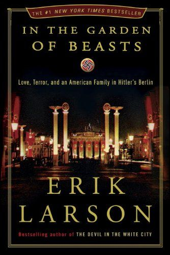 In the Garden of Beasts: Love, Terror, and an American Family in Hitler's Berlin by Erik Larson -- How was Hitler allowed to ascend to power? This is the fascinating true story of Martha Dodd and her father William Dodd, the American ambassador to Germany in the 1930s, and their roles in Berlin society as the Nazis made their final ascent to total control.