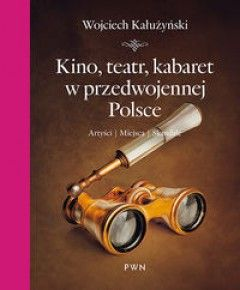 Kino teatr kabaret w przedwojennej Polsce - Księgarnia Zła Buka - Miejsce kulturalnych, edukacyjnych i naukowych poszukiwań