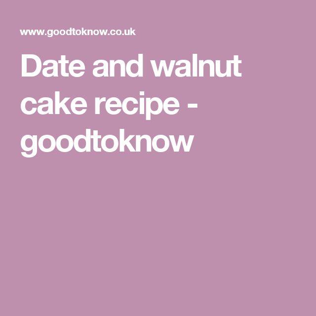 Date and walnut cake recipe - goodtoknow