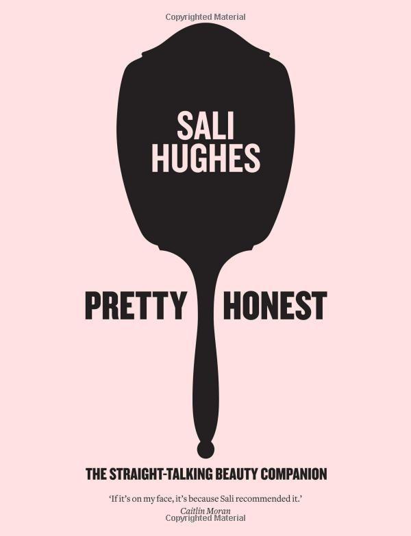 Pretty Honest: The Straight-Talking Beauty Companion: Amazon.co.uk: Sali Hughes: Books