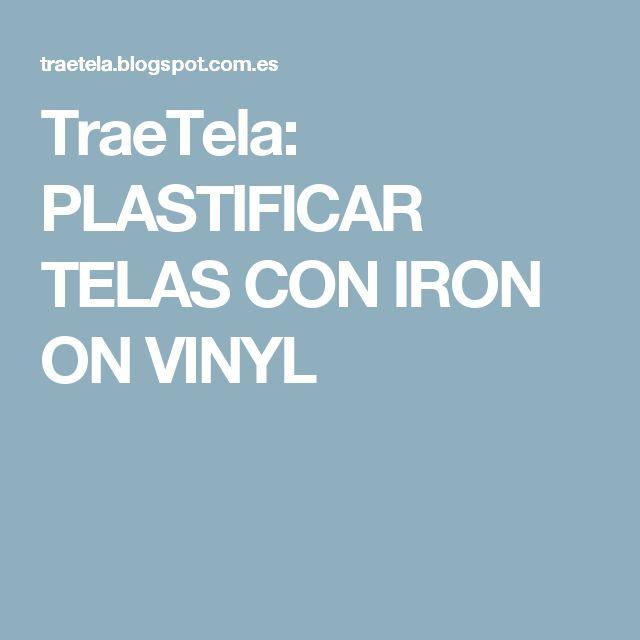 TraeTela: PLASTIFICAR TELAS CON IRON ON VINYL