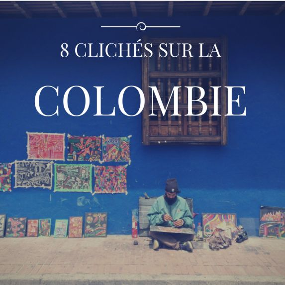 8 clichés sur la Colombie  Amérique du sud