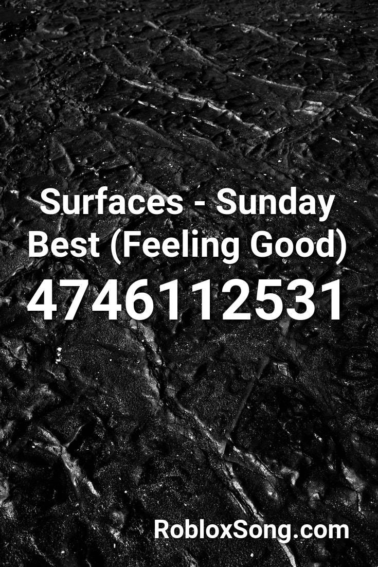 Surfaces Sunday Best Feeling Good Roblox Id Roblox Music