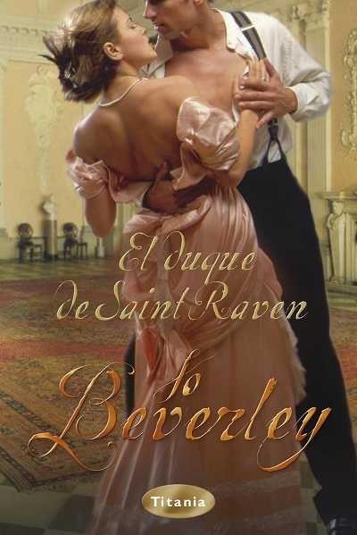 """SERIE """"GRANUJAS"""" #11 - El duque de Saint Raven // Jo Beverley // Titania romántica histórica (Ediciones Urano)"""