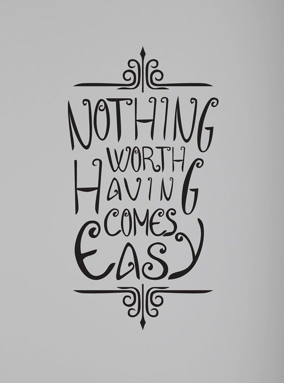 Nothing Worth Having Comes Easy Wall Quote Decal