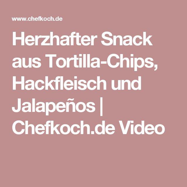 Herzhafter Snack aus Tortilla-Chips, Hackfleisch und Jalapeños | Chefkoch.de Video