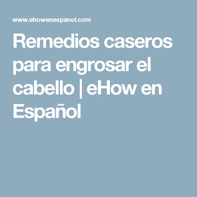 Remedios caseros para engrosar el cabello   eHow en Español