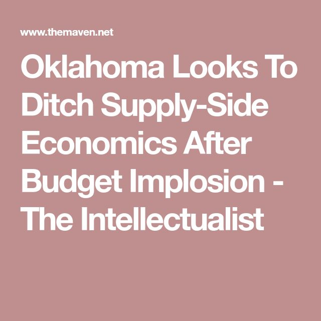 Oklahoma Looks To Ditch Supply-Side Economics After Budget Implosion - The Intellectualist