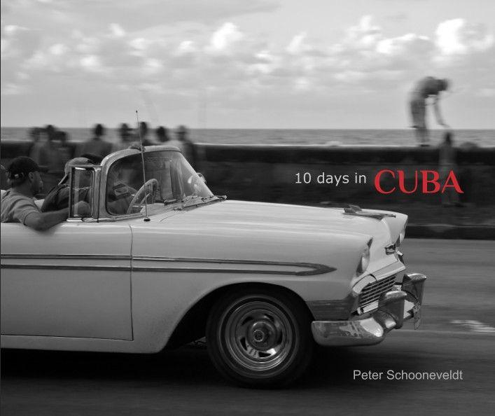 """Eksempel på fotobog - ALT FRA FORSIDE, TIL OPSÆTNING AF SIDER - """"10 days in CUBA"""" by Peter Schooneveldt"""