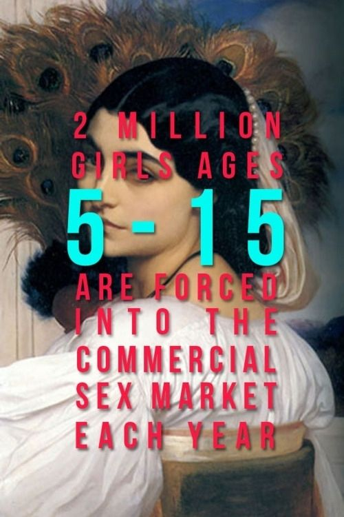 2 million girls ages 5-15 are forced into the commercial sex market each year. #feminism