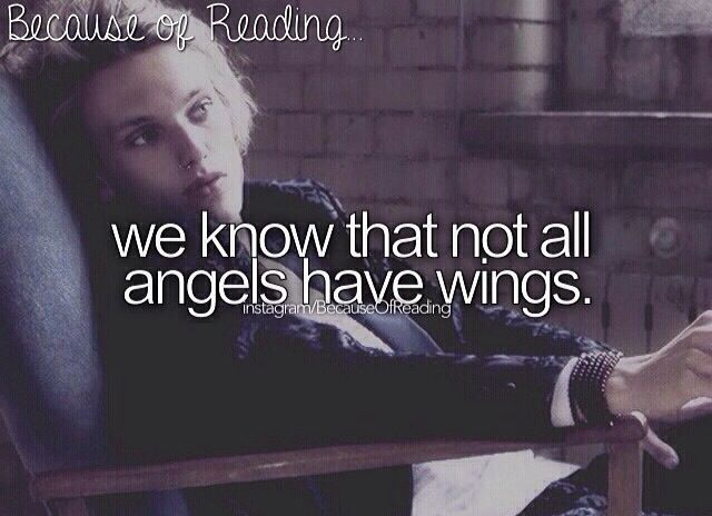 Because of Reading we know that not all angels have wings cause Will and Jace are pretty heavenly