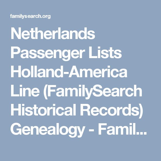 Netherlands Passenger Lists Holland-America Line (FamilySearch Historical Records) Genealogy - FamilySearch Wiki