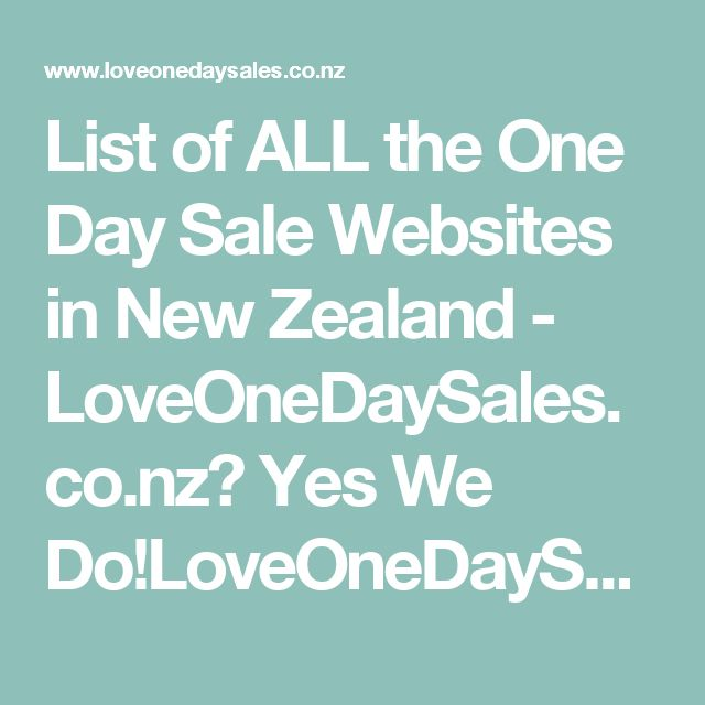 List of ALL the One Day Sale Websites in New Zealand - LoveOneDaySales.co.nz? Yes We Do!LoveOneDaySales.co.nz? Yes We Do! | NZ Daily Deals: List of ALL the NZ Daily Deal Websites (For One Day Sales, Come Here First New Zealand)