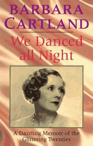 We Danced All Night by Barbara Cartland--Dame Barbara's memoir of the 20s.