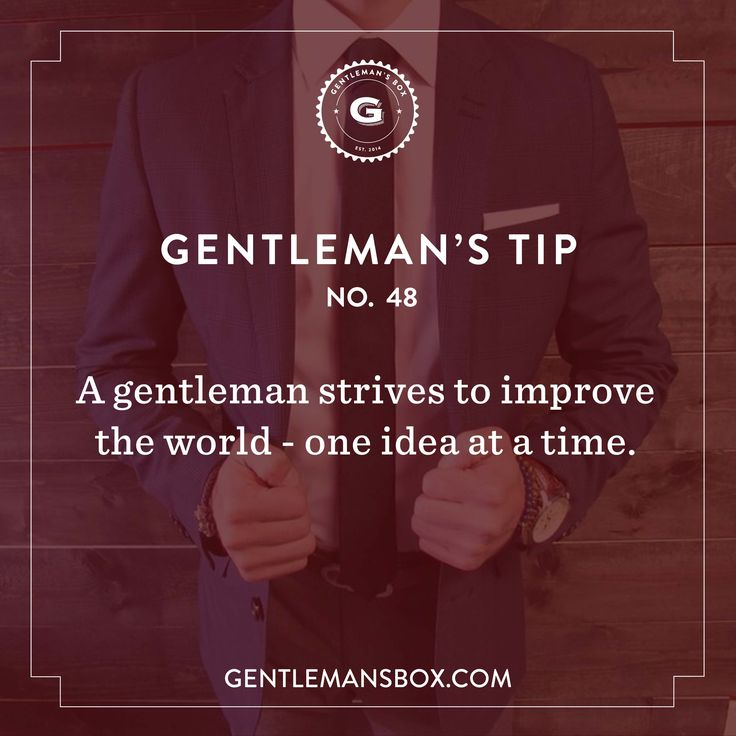 A gentleman strives to improve the world - one idea at a time. Gentleman's Box Gentleman's Tip