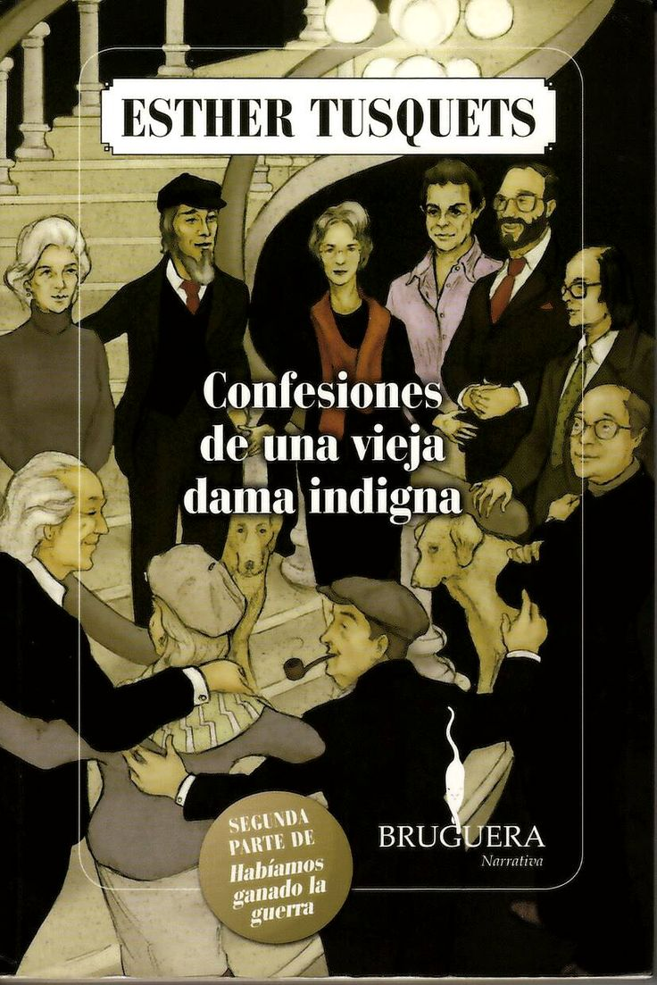 Confesiones de una vieja dama indigna / Esther Tusquets http://absysnetweb.bbtk.ull.es/cgi-bin/abnetopac01?TITN=436194