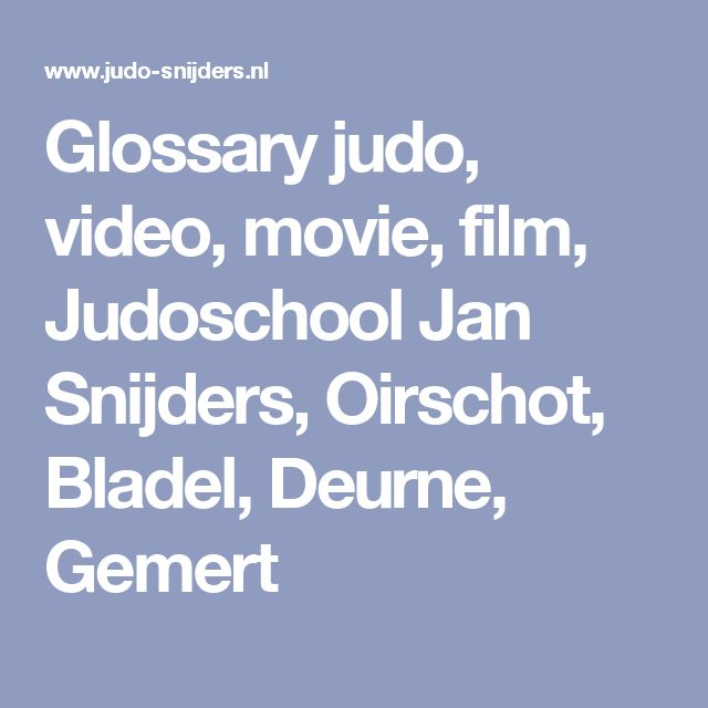 Glossary judo, video, movie, film, Judoschool Jan Snijders, Oirschot, Bladel, Deurne, Gemert
