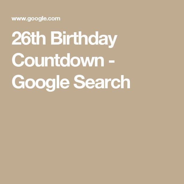 26th Birthday Countdown - Google Search