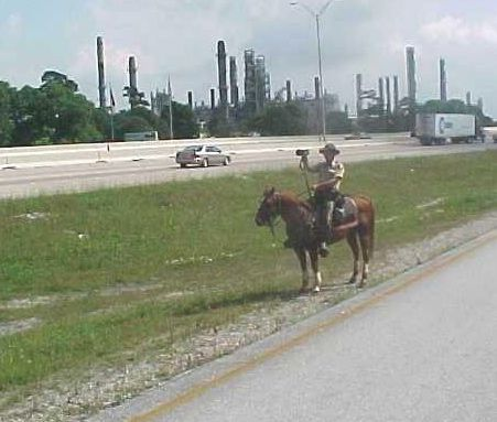 Only in Texas....  I was actually pulled over by a policeman on a horse . . . in DOWNTOWN HOUSTON!